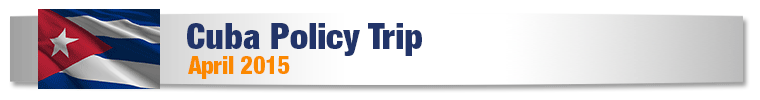 Cuba Policy Trip - April 2015