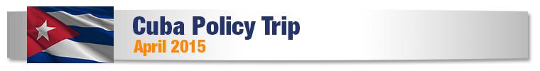 Cuba Policy Trip - April 2015